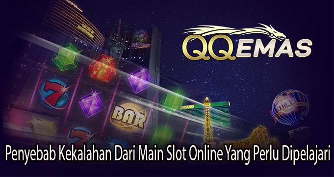 Penyebab Kekalahan Dari Main Slot Online Yang Perlu Dipelajari